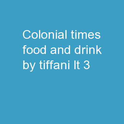 Colonial Times  Food and drink by Tiffani <3