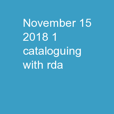 November 15, 2018 1 Cataloguing with RDA PowerPoint PPT Presentation