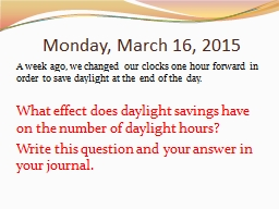 Monday, March 16, 2015 A week ago, we changed our clocks one hour forward in order to save daylight