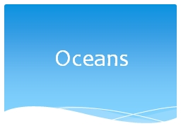 Oceans 8.E.1.2 Summarize evidence that Earth's oceans are a reservoir of nutrients, minerals, diss