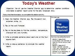 Today's Weather Objective:  We will use the Weather Channel app to determine weather conditions a