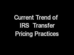 Current Trend of  IRS  Transfer Pricing Practices