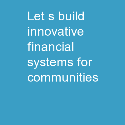 Let�s build innovative financial systems for communities