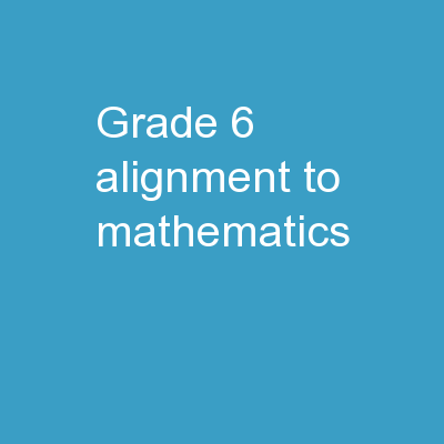 Grade 6:  Alignment  to Mathematics