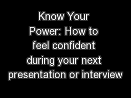 Know Your Power: How to feel confident during your next presentation or interview