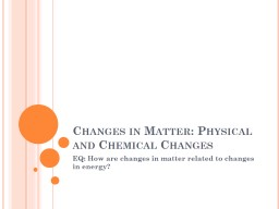 Changes in Matter: Physical and Chemical Changes