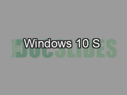 Windows 10 S & Windows 10 Pro for Workstations