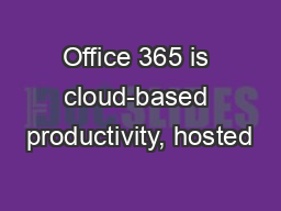 Office 365 is cloud-based productivity, hosted