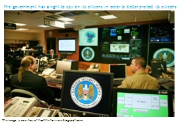 The government has a right to spy on its citizens in order to better protect its citizens.