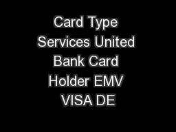Card Type Services United Bank Card Holder EMV VISA DE