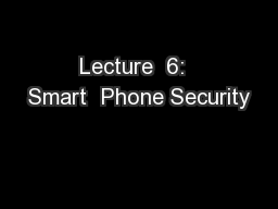 Lecture  6:  Smart  Phone Security