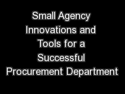 Small Agency Innovations and Tools for a Successful Procurement Department