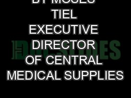 BY MOSES TIEL EXECUTIVE DIRECTOR OF CENTRAL MEDICAL SUPPLIES