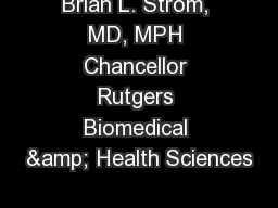 Brian L. Strom, MD, MPH Chancellor Rutgers Biomedical & Health Sciences