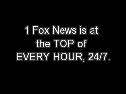 1 Fox News is at the TOP of EVERY HOUR, 24/7. PowerPoint PPT Presentation