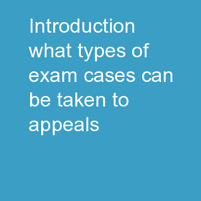 Introduction What types of (exam) cases can be taken to appeals?