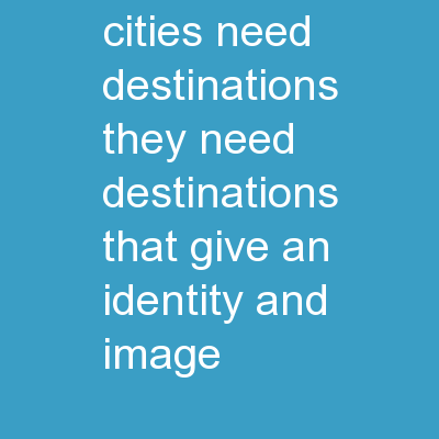 To be successful, cities need destinations. They need destinations that give an identity and image