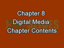 Chapter 8 Digital Media Chapter Contents