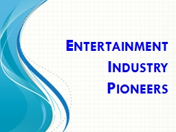 Entertainment Industry  Pioneers