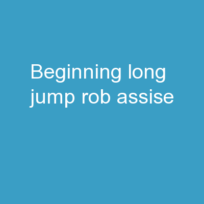 Beginning Long Jump 	 Rob Assise