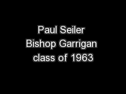 Paul Seiler Bishop Garrigan class of 1963
