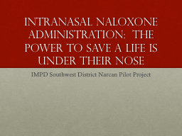 Intranasal Naloxone Administration:  The power to save a life is under their nose