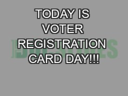 TODAY IS VOTER REGISTRATION CARD DAY!!!