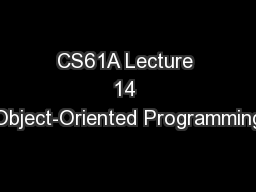 CS61A Lecture 14 Object-Oriented Programming