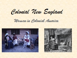 Colonial New England	 Women in Colonial America