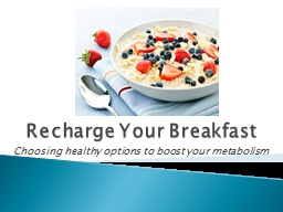 Recharge Your Breakfast Choosing healthy options to boost your metabolism