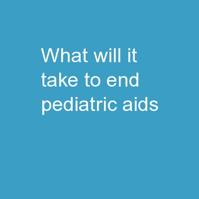 What Will It Take To End Pediatric AIDS?