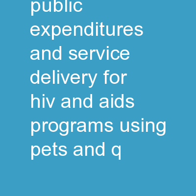 Assessment  of Public  Expenditures and Service Delivery for HIV and AIDS Programs using PETS and Q