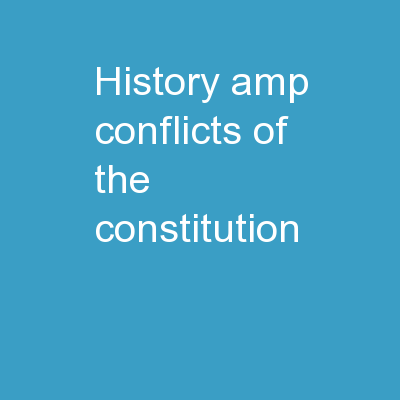 History & Conflicts of the Constitution
