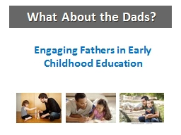 What About the Dads?  Engaging Fathers in Early Childhood Education