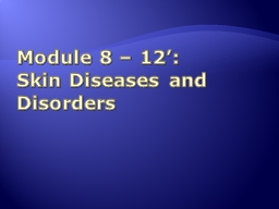 Module 8 – 12':  Skin Diseases and Disorders