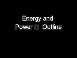 Energy and Power 	  Outline