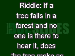 Sound Old Riddle: If a tree falls in a forest and no one is there to hear it, does the tree make so