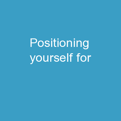 Positioning  Yourself for