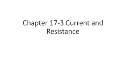 Chapter 17-3 Current and Resistance