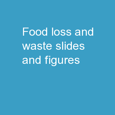 FOOD LOSS AND WASTE  Slides and figures