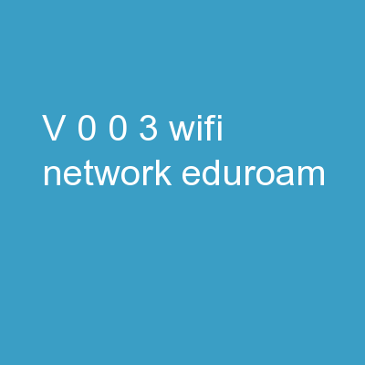 v.0.0.3   Wifi Network: [eduroam] PowerPoint PPT Presentation