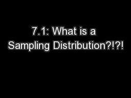 7.1: What is a Sampling Distribution?!?! PowerPoint PPT Presentation