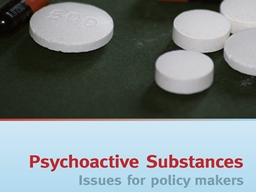 Psychoactive Substances: Issues For Policy Makers