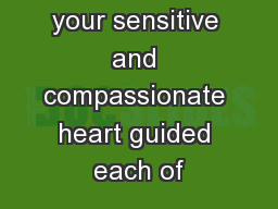 your sensitive and compassionate heart guided each of