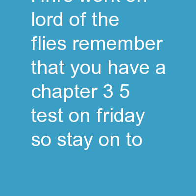 HNRS: Work on Lord of the Flies.  Remember that you have a Chapter 3-5 test on Friday so stay on to