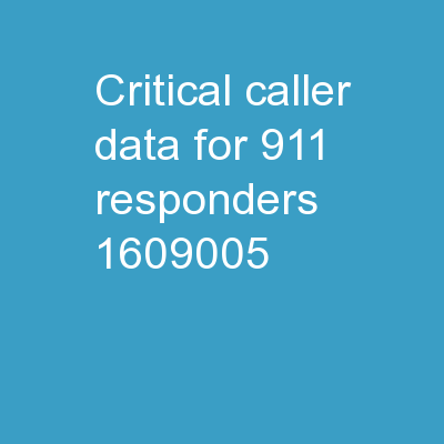 CRITICAL CALLER DATA FOR 911 RESPONDERS