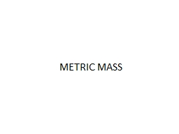 METRIC MASS The  unit used to weigh objects in