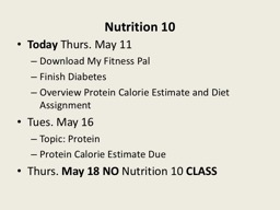 Nutrition 10  Today   Thurs. May 11