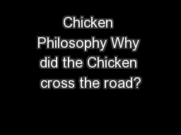Chicken Philosophy Why did the Chicken cross the road?