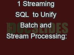 1 Streaming SQL  to Unify Batch and Stream Processing: